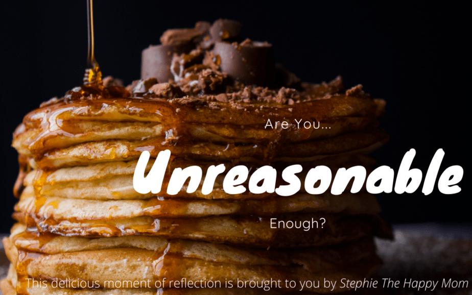 Are You Unreasonable Enough?